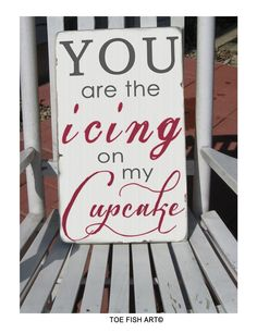 You Are The Icing on my Cupcake - Custom Distressed Sign -Vintage Style Typography Word Art on Wood. $69.00, via Etsy.
