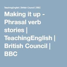 Making it up - Phrasal verb stories   TeachingEnglish   British Council   BBC        Repinned by Chesapeake College Adult Ed. Free classes on the Eastern Shore of MD to help you earn your GED - H.S. Diploma or Learn English (ESL).  www.Chesapeake.edu