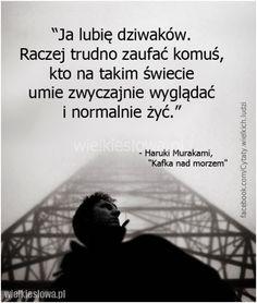 Ja lubię dziwaków. Raczej trudno zaufać komuś... #Murakami-Haruki…