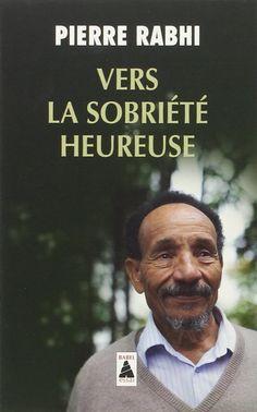 Vers la sobriété heureuse, de Pierre Rabhi - Lisez gratuitement