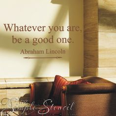 An inspirational yet simple quote by Abraham Lincoln to adorn your walls at home, school or office. The custom vinyl quote decal reads : Whatever you are, be a good one. Inspirational Wall Decals, Vinyl Wall Quotes, Inspirational Quotes, Wall Sayings, Quote Wall, Famous Presidential Quotes, Window Quotes, President Quotes, Lincoln Quotes