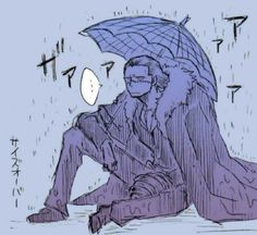 ...He doesn't do well in the rain... Lol Sir Crocodile One Piece