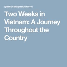 Two Weeks in Vietnam: A Journey Throughout the Country