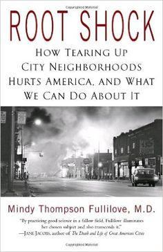 Root Shock: How Tearing Up City Neighborhoods Hurts America, and What We Can Do About It: Mindy Thompson Fullilove: 9780345454232: Amazon.com: Books