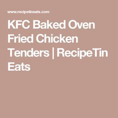 KFC Baked Oven Fried Chicken Tenders | RecipeTin Eats