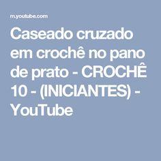 Caseado cruzado em crochê no pano de prato - CROCHÊ  10 - (INICIANTES) - YouTube