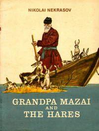 Grandpa Mazai and the Hares by Nikolai Nekrasov. Translated from the Russian by Irina Zheleznova. Illustrations by D. Shmarinova.