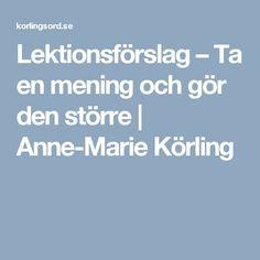 Lektionsförslag – Ta en mening och gör den större   Anne-Marie Körling