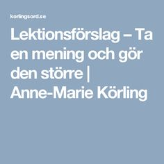 Lektionsförslag – Ta en mening och gör den större | Anne-Marie Körling