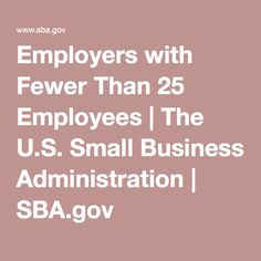 Employers with Fewer Than 25 Employees | The U.S. Small Business Administration | SBA.gov