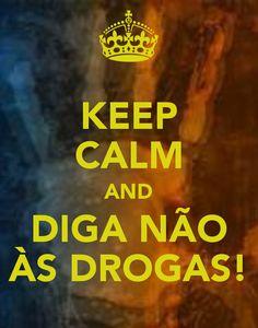 KEEP CALM AND DIGA NÃO ÀS DROGAS!