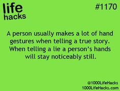 #1170 - A person usually makes a lot of hand gestures when telling a true story. When telling a lie a person's hands will stay noticeably still