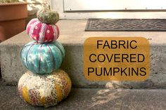 Fabric Covered Pumpkins - Got paper scraps? Use them up for this Halloween craft from Gussy Sews.