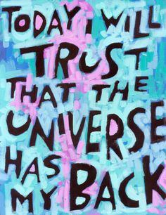 Today I will Trust that the Universe has my Back