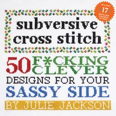 Subversize Cross Stitch. 50 fucking clever designs for your sassy side. I'm down.
