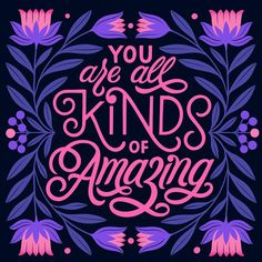 You Are All Kinds Of Amazing.Tagsomeone amazing and letthem know how much you appreciate them Types Of Lettering, Lettering Design, Letras Cool, Typography Letters, Typography Quotes, Calligraphy Quotes, Typography Inspiration, Positive Inspiration, Word Art