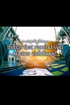 things that remind you of your childhood