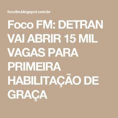 Foco FM: DETRAN VAI ABRIR 15 MIL VAGAS PARA PRIMEIRA HABILITAÇÃO DE GRAÇA