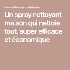Un spray nettoyant maison qui nettoie tout, super efficace et économique