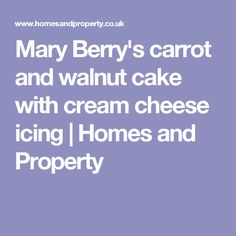 Mary Berry's carrot and walnut cake with cream cheese icing   Homes and Property