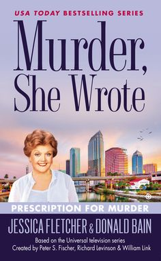 MURDER, SHE WROTE: PRESCRIPTION FOR MURDER by Jessica Fletcher and Donald Bain -- In the newest novel in the USA Today bestselling series, Jessica Fletcher must diagnose a killer with a taste for bad medicine…