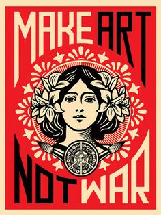 Make Art Not War If only Shepard Fairey's image campaign could manifest a reality in which war no longer existed. Shepard Fairey, Make Art Not War, silkscreen print. Poster Design, Art Design, Print Poster, Canvas Poster, Art Pop, Silkscreen, Urbane Kunst, Propaganda Art, Kunst Poster