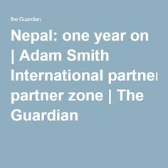 Nepal: one year on | Adam Smith International partner zone | The Guardian
