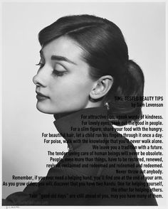 One of my all time favorites! Audrey quoted this Sam Levenson poem a lot when asked about beauty tips & it was also read at her funeral. I plan to make a scrapbook of inspiration for my daughter & this is #1 on the list!!!