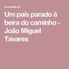 Um país parado à beira do caminho - João Miguel Tavares