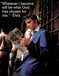 """""""Whatever I become will be what God has chosen for me."""" ~Elvis Presley"""