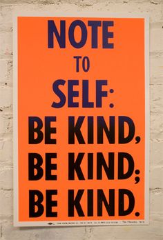 CAMPAIGN POSTERS: ANTI-BULLING   Note To Self Be Kind Be Kind Be Kind. Print by by electricminky