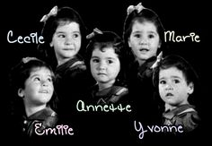 The Dionne Quintuplets (born May 28, 1934) are the first quintuplets known to survive their infancy. The sisters were born just outside Callander, Ontario, Canada near the village of Corbeil.
