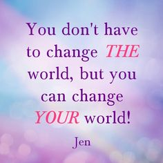 Change your world!