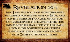 """Rev 20:4 beheaded for not taking the mark of the beast... - Rev 7:14-17 And he said, """"These are they who have come out of the great tribulation; they have washed their robes and made them white in the blood of the Lamb. ... For the Lamb at the center of the throne will be their shepherd; he will lead them to springs of living water. And God will wipe away every tear from their eyes."""""""