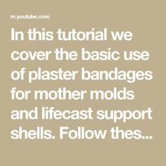 In this tutorial we cover the basic use of plaster bandages for mother molds and lifecast support shells. Follow these steps and you will get good quality mo... Mold Making, Plaster, Shells, Math, Cover, Tips, Plastering, Conch Shells, Seashells
