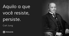 Aquilo a que você resiste, persiste.... Frase de Carl Jung. Carl Jung Frases, Carl Jung Quotes, Carl Gustav Jung Frases, Cool Phrases, Inspirational Phrases, Sigmund Freud, Love Can, True Quotes, Cool Words