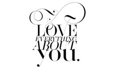 Love everything about you. Custom type fashion fashion magazines and fonts design by Moshik Nadav Typography www.moshik.net