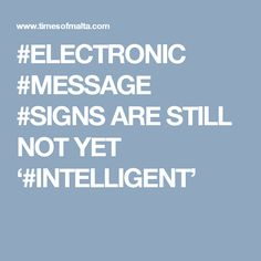 #ELECTRONIC #MESSAGE #SIGNS ARE STILL NOT YET '#INTELLIGENT'