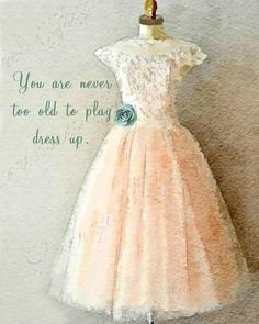 Lorraine, Dress Up Quotes, Just Peachy, Fashion Quotes, Playing Dress Up, Girly Girl, Formal Dresses, Wedding Dresses, Vintage Dresses