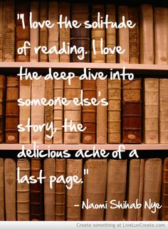 """""""I love the solitude of reading. I love the deep dive into someone else's story, the delicious ache of a last page. I Love Books, Books To Read, My Books, Reading Quotes, Book Quotes, Library Quotes, Library Ideas, I Love Reading, Book Nooks"""