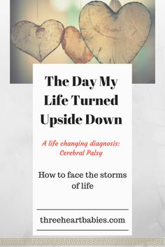 Cerebral Palsy: A Life Changing Diagnosis. How to weather the storms in life.