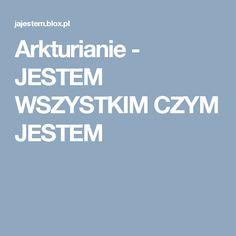 Arkturianie - JESTEM WSZYSTKIM CZYM JESTEM
