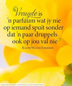 Vreugde __ⓠ Ralph Waldo Emerson Bible Quotes, Motivational Quotes, Inspirational Quotes, Afrikaanse Quotes, Printable Quotes, Dear God, Good Morning Quotes, Happy Thoughts, Relationship Tips