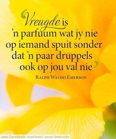 Vreugde __ⓠ Ralph Waldo Emerson Bible Quotes, Me Quotes, Motivational Quotes, Inspirational Quotes, Afrikaanse Quotes, Sweet Love Quotes, Ralph Waldo Emerson, Special Quotes, Printable Quotes