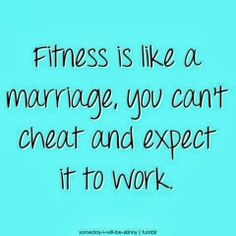 pinterest motivational quotes | Fitness is like a marriage. You cannot cheat and expect it to work ...