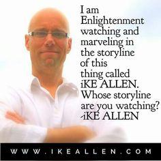 Enlightenment Wisdom from iKE ALLEN.  www.iKEALLEN.com  #ikeallen #enlightened #enlighten #enlightenment #everydayenlightenment #oneness #unity #jedmckenna #byronkatie #eckarttolle #deepakchopra