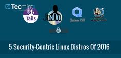 Top 5 Best Security-Centric Linux Distributions Of 2016