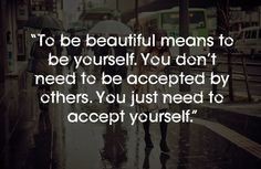 """""""To be beautiful means to be yourself. You don't need to be accepted by others. You just need to accept yourself."""" 