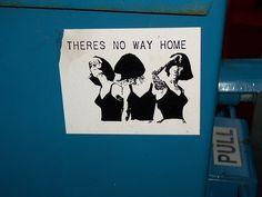 Theres No Way Home  street art sticker. Chicago, USA.