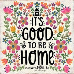 """Home should be be an anchor, a port in a storm, a refuge, a happy place in which to dwell, a place where we are loved & where we can love""  Natural Life"
